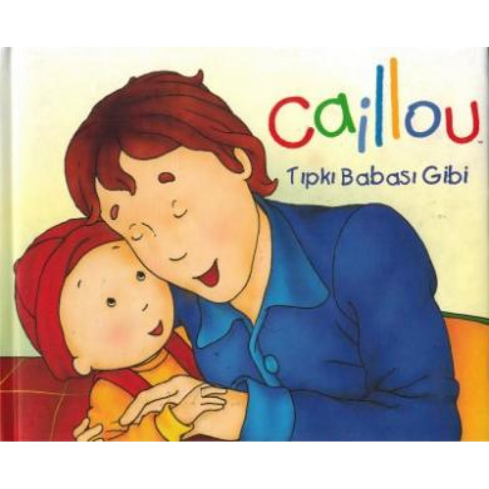 CAILLOU ELELE SERİSİ/ TIPKI BABASI GİBİ (STF:7.90)